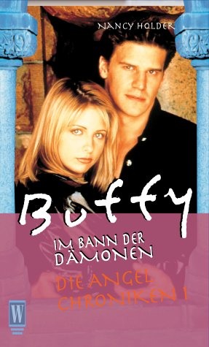 Buffy. Die Angel Chroniken 1. Rendezvous mit einem Vampir. Im Bann der Dämonen. - Holder, Nancy und Antje Görnig