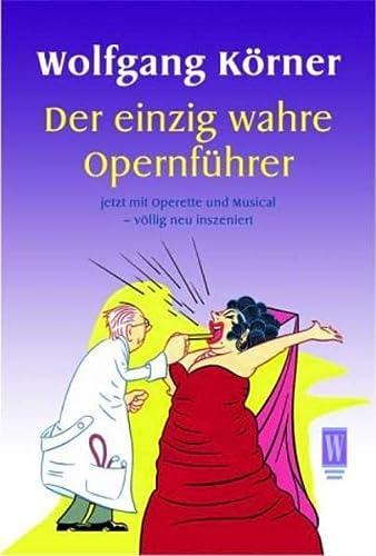 9783499265150: Der einzig wahre Opernführer: Jetzt mit Operette und Musical. Völlig neu inszeniert