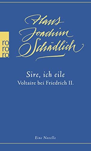 9783499268786: Sire, ich eile: Voltaire bei Friedrich II.Eine Novelle