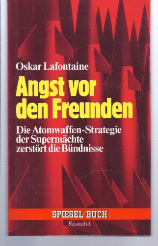 Angst vor den Freunden: Die Atomwaffenstrategie der: Lafontaine, Oskar