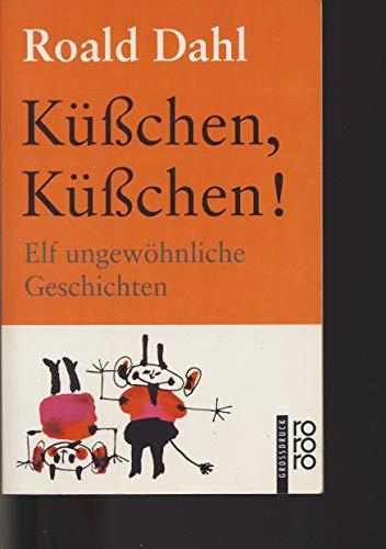 Küsschen, Küsschen!. Elf ungewöhnliche Geschichten: Roald Dahl