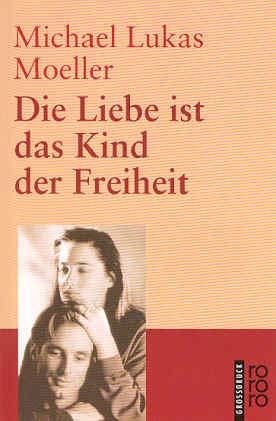 9783499331176: Die Liebe ist das Kind der Freiheit