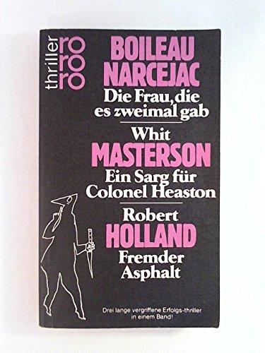 Die Frau, die es zweimal gab + Ein Sarg f?r Colonel Heaston + Fremder Asphalt.: BOILEAU PIERRE WHIT...