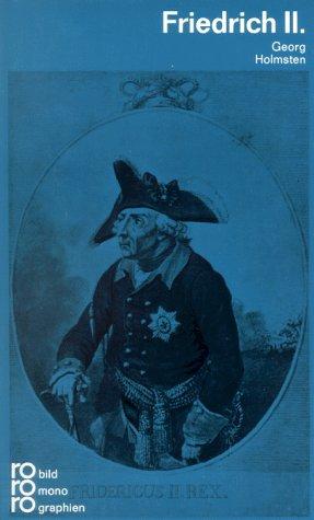 Friedrich II. [der Zweite] in Selbstzeugnissen und Bilddokumenten. - Georg Holmsten