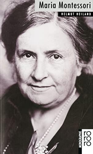 Maria Montessori : Mit Selbstzeugnissen und Bilddokumenten - Helmut Heiland