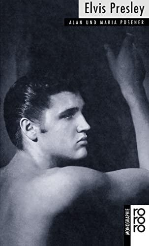 Elvis Presley: Mit Selbstzeugnissen und Bilddokumenten - Posener, Alan und Maria Posener