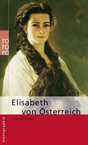 Elisabeth von Österreich. dargest. von Lisbeth Exner / Rororo ; 50638 : Rowohlts Monographien - Exner, Lisbeth (Verfasser)