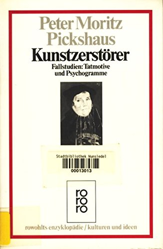 9783499554636: Kunstzerstörer. Fallstudien: Tatmotive und Psychogramme. (Kulturen und Ideen)
