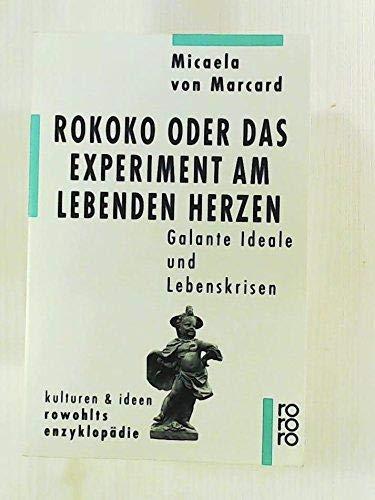 9783499554704: Rokoko oder Das Experiment am lebenden Herzen. Galante Ideale und Lebenskrisen. (Kulturen und Ideen)