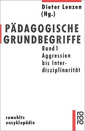 Pädagogische Grundbegriffe; Teil: 1., Aggression - Interdisziplinarität. Rowohlts Enzyklopädie ; 487