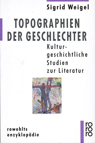 9783499555145: Topographien der Geschlechter: Kulturgeschichtliche Studien zur Literatur (Rowohlts Enzyklopadie) (German Edition)