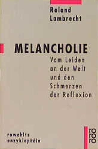 9783499555411: Melancholie. Vom Leiden an der Welt und den Schmerzen der Reflexion