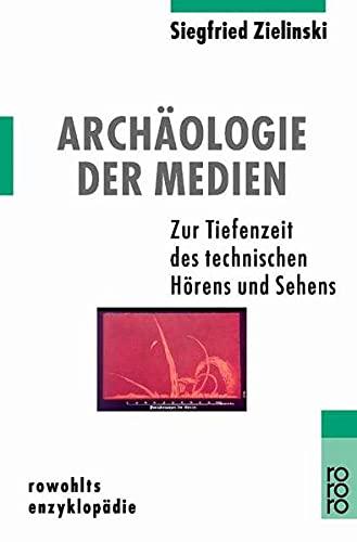 Archäologie der Medien. Zur Tiefenzeit des technischen Hörens und Sehens. (9783499556494) by Siegfried Zielinski