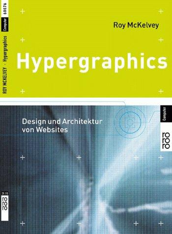 Hypergraphics. Design und Architektur von Websites: Roy McKelvey