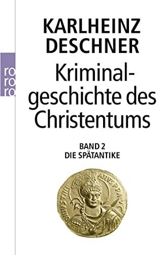 Kriminalgeschichte des Christentums : Die Spätantike - Karlheinz Deschner