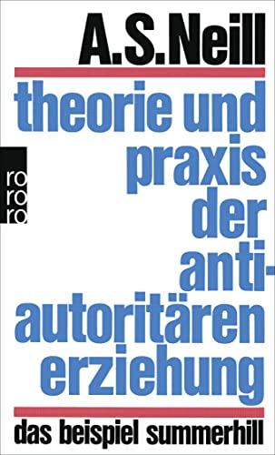 Theorie und Praxis der antiautoritären Erziehung. Das Beispiel Summerhill.: Alexander Sutherland ...