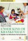 9783499603280: Unser Kind im Krankenhaus. Ein Ratgeber für Eltern und alle, die mit kranken Kindern zu tun haben. (Mit Kindern leben)