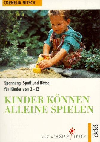 9783499603297: Kinder können alleine spielen. Spannung, Spaß und Rätsel für Kinder von 3-12.
