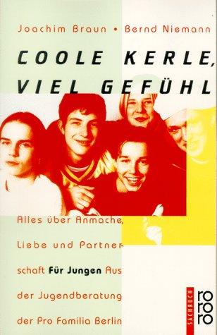 9783499604638: Colle Kerle, viel Gefühl. Alles über Anmache, Liebe und Partnerschaft. Für Jungen. Aus der Jugendberatung der Pro Famila Berlin.