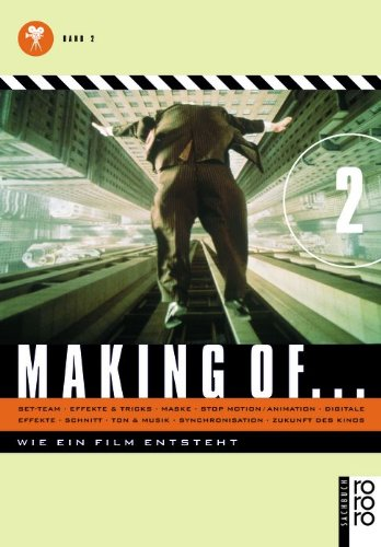 Making of .; Teil: Bd. 2., Set-Team; Effekte & Tricks; Maske; Stop motion, Animation; Digitale Effekte . Rororo ; 60575 : rororo-Sachbuch : rororo Film + TV - Blumenberg, Hans, Malwine Blunck und Michael Friderici