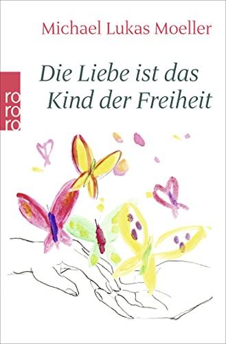 9783499605949: Die Liebe ist das Kind der Freiheit