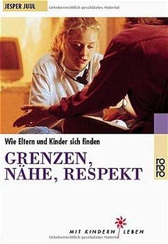 9783499607516: Grenzen, Nähe, Respekt: Wie Eltern und Kinder sich finden