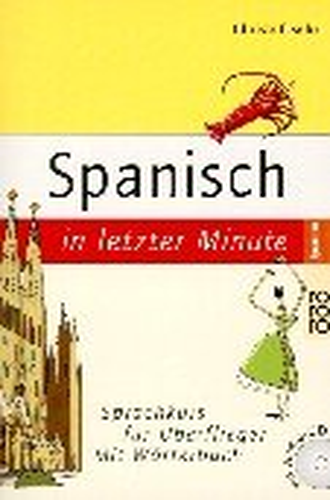 9783499609183: Spanisch in letzter Minute. Buch und CD. Ein Sprachführer für Überflieger. Mit Wörterbuch.
