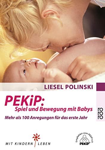 9783499609725: PEKiP: Spiel und Bewegung mit Babys: Mehr als 100 Anregungen für das erste Jahr