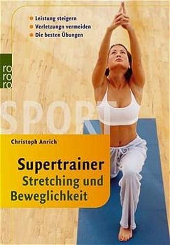 9783499610479: Supertrainer Stretching und Beweglichkeit: Leistung steigern. Verletzungen vermeiden. Die besten Übungen