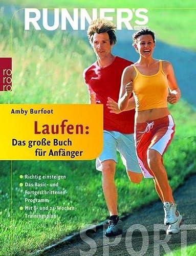 Runner's World. Laufen: Das große Buch für Anfänger : Richtig einsteigen. Das Basic- und Fortgeschrittenen-Programm. Mit 8- und 24-Wochen-Trainingsplan - Amby Burfoot