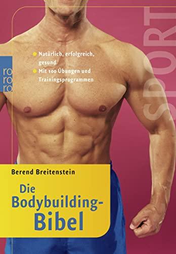 9783499610783: Die Bodybuilding-Bibel: Natürlich, erfolgreich, gesund. Mit 100 Übungen und Trainingsprogrammen