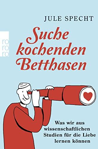 9783499610868: Suche kochenden Betthasen: Was wir aus wissenschaftlichen Studien f�r die Liebe lernen k�nnen