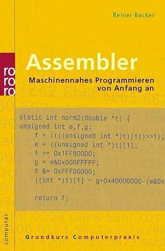 Assembler: Maschinennahes Programmieren von Anfang an. Mit: Backer, Reiner