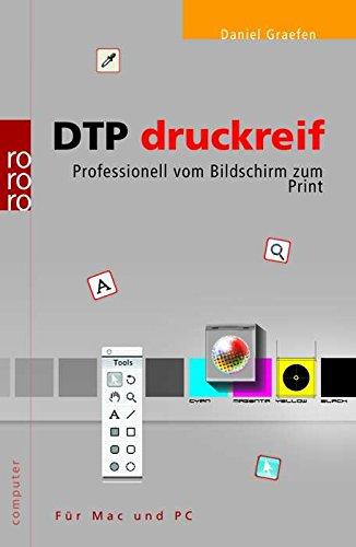 9783499612411: DTP druckreif: Professionell vom Bildschirm zum Print. Für Mac und PC