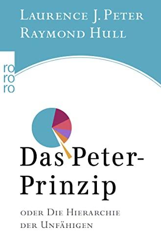 Das Peter- Prinzip. Oder Die Hierarchie der Unfähigen. (9783499613517) by Peter, Laurence J.; Hull, Raymond