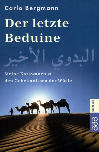9783499613791: Der letzte Beduine. Meine Karawanen zu den Geheimnissen der Wüste.