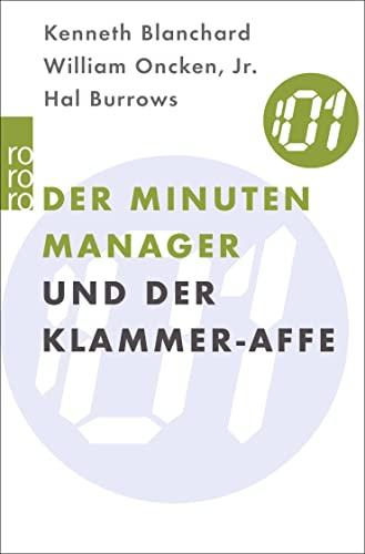 Der Minuten- Manager und der Klammer- Affe. Wie man lernt, sich nicht zuviel aufzuhalsen. (3499614391) by Blanchard, Kenneth; Oncken, William Jr.; Burrows, Hal