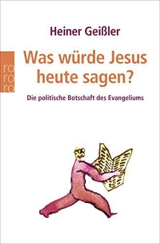 9783499615948: Was würde Jesus heute sagen?: Die politische Botschaft des Evangeliums