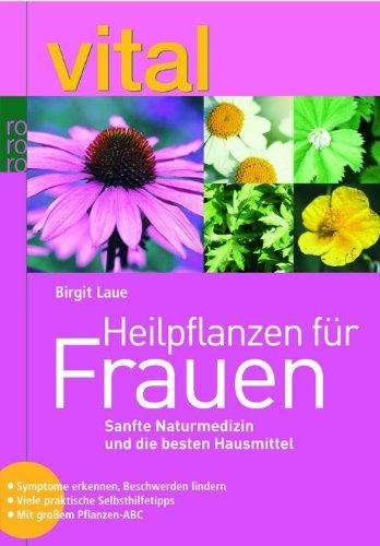 9783499616167: vital: Heilpflanzen f�r Frauen: Sanfte Naturmedizin und die besten Hausmittel. Symptome erkennen, Beschwerden lindern. Viele praktische Selbsthilfetipps. Mit gro�em Pflanzen-ABC
