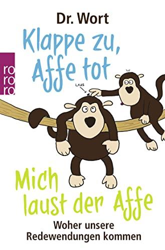 9783499616334: Klappe zu, Affe tot. Mich laust der Affe: Woher unsere Redewendungen kommen