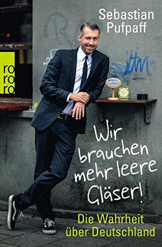 9783499617287: Wir brauchen mehr leere Gläser!: Die Wahrheit über Deutschland