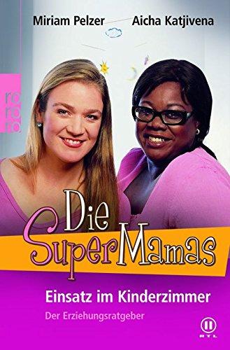 9783499620782: Die SuperMamas - Einsatz im Kinderzimmer - Der Erziehungsratgeber