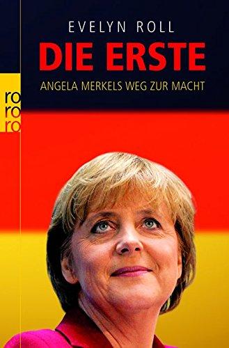 Die Erste. Angela Merkels Weg zur Macht. - Roll, Evelyn