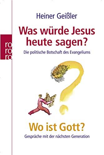 9783499621543: Was würde Jesus heute sagen? / Wo ist Gott?. Sonderausgabe: Die politische Botschaft des Evangeliums / Gespräche mit der nächsten Generation