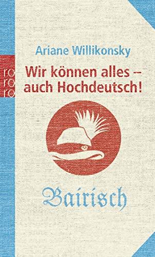 9783499621710: Wir können alles - auch Hochdeutsch!: Bayrisch