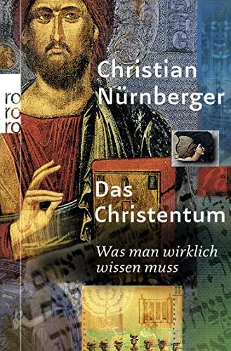 9783499622359: Das Christentum: Was man wirklich wissen muss