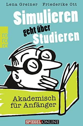 9783499622809: Simulieren geht �ber Studieren: Akademisch f�r Anf�nger