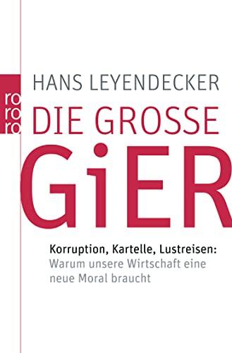 9783499623295: Die große Gier: Korruption, Kartelle, Lustreisen: Warum unsere Wirtschaft eine neue Moral braucht
