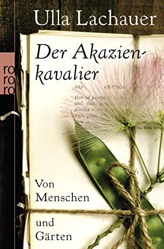 Der Akazienkavalier: Von Menschen und Gärten: 62352: Lachauer, Ulla
