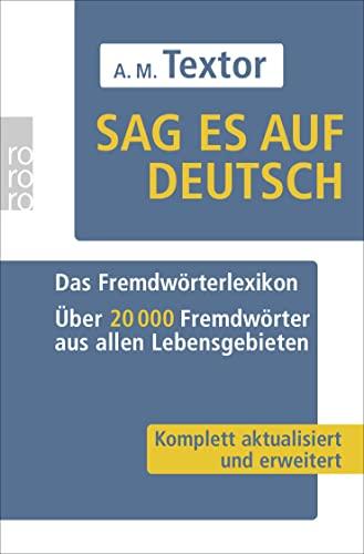 9783499623981: Sag es auf Deutsch: Das Fremdwörterlexikon. Ãœber 20 000 Fremdwörter aus allen Lebensgebieten